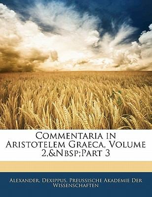 Commentaria in Aristotelem Graeca, Volume 2, Part 3