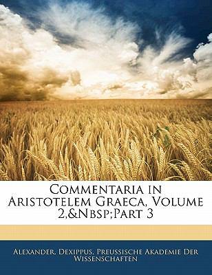 Commentaria in Aristotelem Graeca, Volume 2, Part 3
