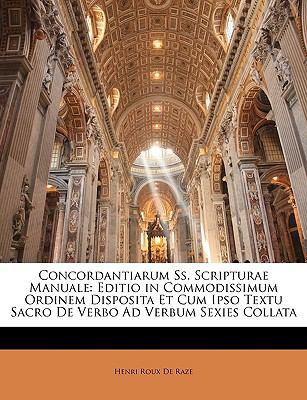 Concordantiarum SS. Scripturae Manuale: Editio in Commodissimum Ordinem Disposita Et Cum Ipso Textu Sacro de Verbo Ad Verbum Sexies Collata 9781143353741
