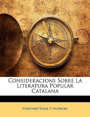 Consideracions Sobre La Literatura Popular Catalana 9781145018945