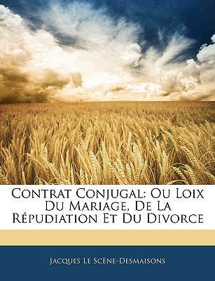 Contrat Conjugal: Ou Loix Du Mariage, de La Rpudiation Et Du Divorce 9781144262769