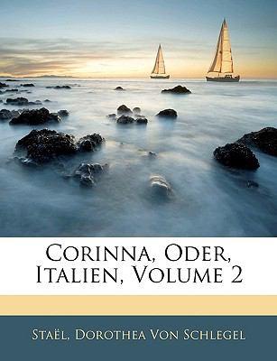 Corinna, Oder, Italien, Zweiter Theil 9781142004354