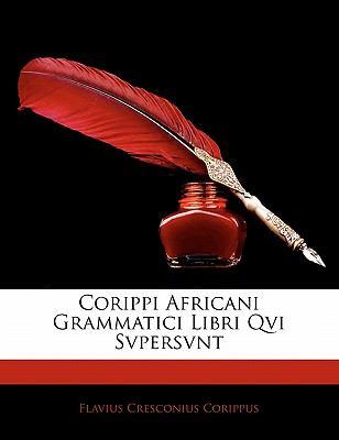 Corippi Africani Grammatici Libri Qvi Svpersvnt