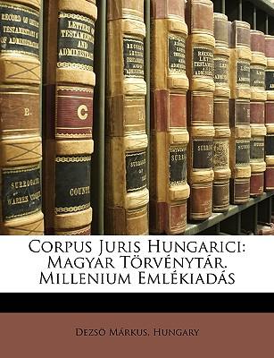 Corpus Juris Hungarici: Magyar Trvnytr. Millenium Emlkiads 9781146233026