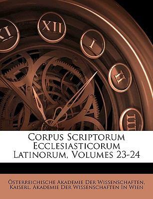 Corpus Scriptorum Ecclesiasticorum Latinorum, Volumes 23-24 9781144344540