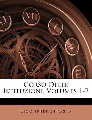 Corso Delle Istituzioni, Volumes 1-2 9781145612990