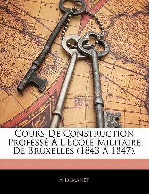 Cours de Construction Profess L' Cole Militaire de Bruxelles (1843 1847). 9781142605865