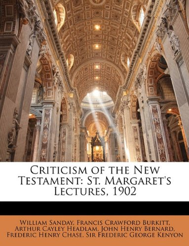 Criticism of the New Testament: St. Margaret's Lectures, 1902