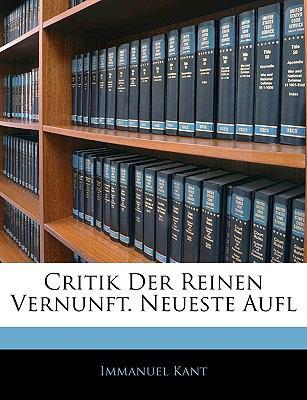 Critik Der Reinen Vernunft. Neueste Aufl 9781143410383