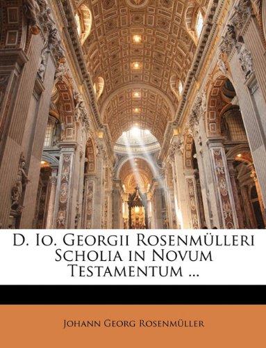 D. IO. Georgii Rosenmulleri Scholia in Novum Testamentum ... 9781143904295