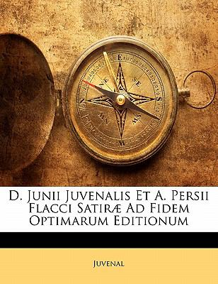 D. Junii Juvenalis Et A. Persii Flacci Satir Ad Fidem Optimarum Editionum 9781141721931