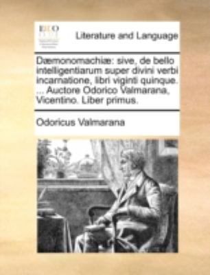 D]monomachi]: Sive, de Bello Intelligentiarum Super Divini Verbi Incarnatione, Libri Viginti Quinque. ... Auctore Odorico Valmarana,