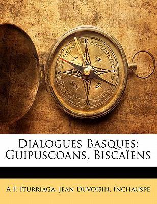 Dialogues Basques: Guipuscoans, Biscaiens 9781147492453