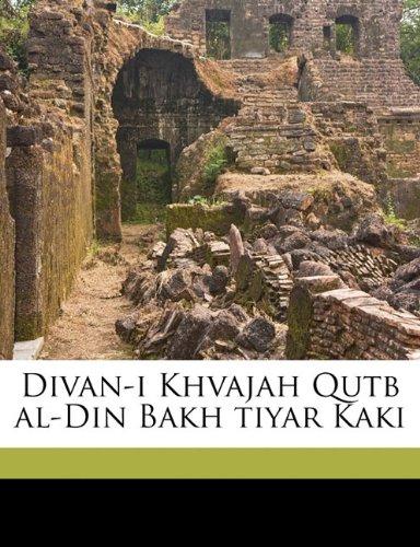 Divan-I Khvajah Qutb Al-Din Bakh Tiyar Kaki 9781149352359