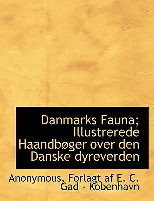 Danmarks Fauna; Illustrerede Haandb Ger Over Den Danske Dyreverden 9781140046288