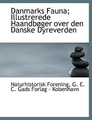 Danmarks Fauna; Illustrerede Haandb Ger Over Den Danske Dyreverden 9781140046226