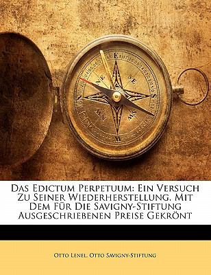 Das Edictum Perpetuum: Ein Versuch Zu Seiner Wiederherstellung. Mit Dem Fur Die Savigny-Stiftung Ausgeschriebenen Preise Gekr NT 9781142504731