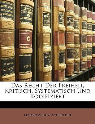 Das Recht Der Freiheit, Kritisch, Systematisch Und Kodifiziert 9781147974454