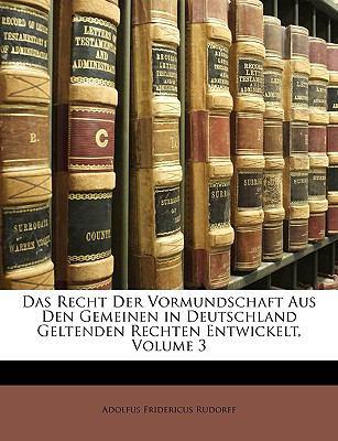 Das Recht Der Vormundschaft Aus Den Gemeinen in Deutschland Geltenden Rechten Entwickelt, Volume 3 9781147681758