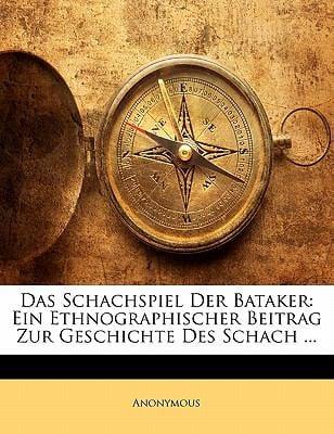 Das Schachspiel Der Bataker: Ein Ethnographischer Beitrag Zur Geschichte Des Schach ... 9781141166756