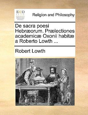 de Sacra Poesi Hebr]orum. PR]Lectiones Academic] Oxonii Habit] a Roberto Lowth ... 9781140856344