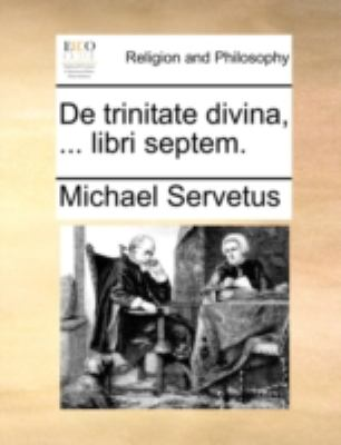 de Trinitate Divina, ... Libri Septem. 9781140784913