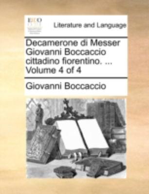 Decamerone Di Messer Giovanni Boccaccio Cittadino Fiorentino. ... Volume 4 of 4 9781140777267