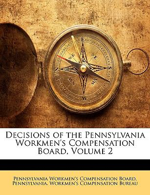 Decisions of the Pennsylvania Workmen's Compensation Board, Volume 2 9781147511949