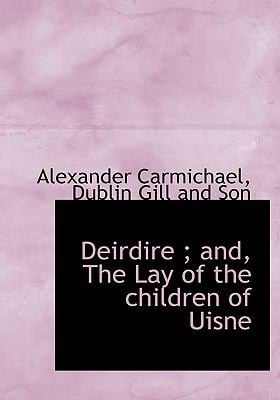 Deirdire; And, the Lay of the Children of Uisne 9781140512370