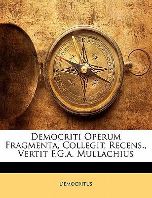 Democriti Operum Fragmenta, Collegit, Recens., Vertit F.G.A. Mullachius 9781142721381
