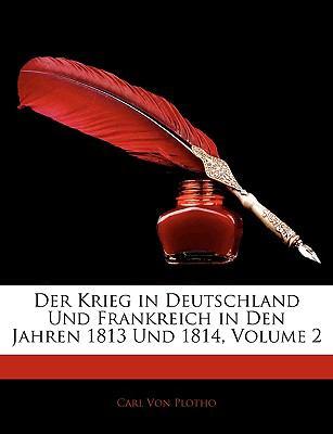 Der Krieg in Deutschland Und Frankreich in Den Jahren 1813 Und 1814, Zweiter Theil 9781143908422