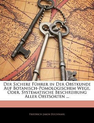 Der Sichere F Hrer in Der Obstkunde Auf Botanisch-Pomologischem Wege, Oder, Systematische Beschreibung Aller Obstsorten ... III Band