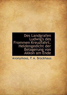 Des Landgrafen Ludwig's Des Frommen Kreuzfahrt. Heldengedicht Der Belagerung Von Akkon Am Ende 9781140548126