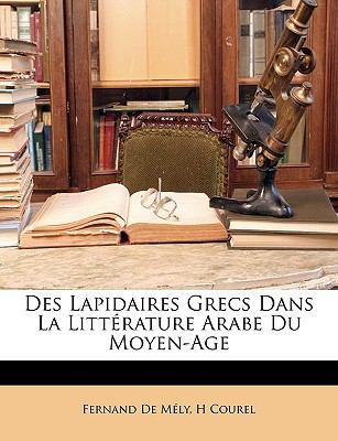 Des Lapidaires Grecs Dans La Littrature Arabe Du Moyen-Age 9781149723227