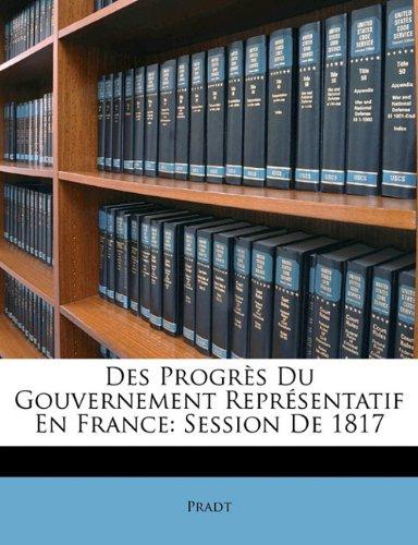 Des Progr S Du Gouvernement Repr Sentatif En France: Session de 1817 9781145585454