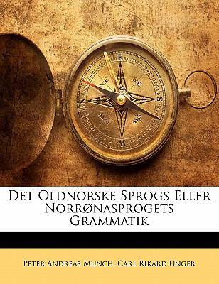 Det Oldnorske Sprogs Eller Norr Nasprogets Grammatik