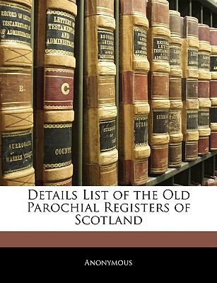 Details List of the Old Parochial Registers of Scotland