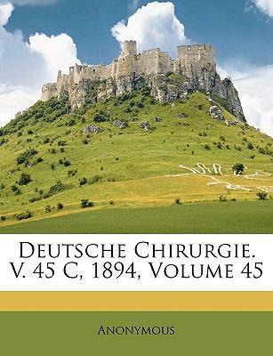 Deutsche Chirurgie. V. 45 C, 1894, Volume 45 9781147485455