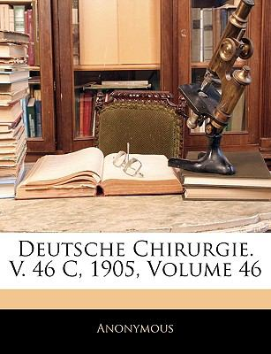 Deutsche Chirurgie. V. 46 C, 1905, Volume 46 9781143833359