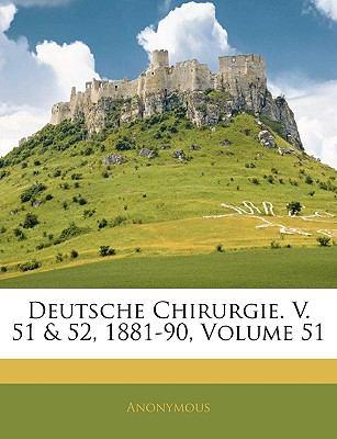 Deutsche Chirurgie. V. 51 & 52, 1881-90, Volume 51 9781145777972