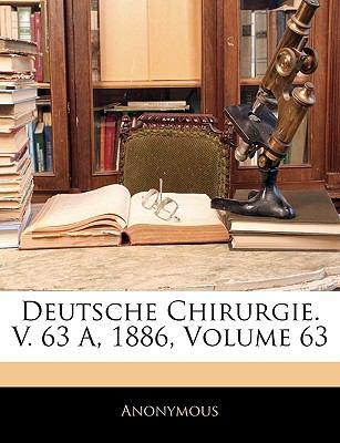 Deutsche Chirurgie. V. 63 A, 1886, Volume 63 9781145778528