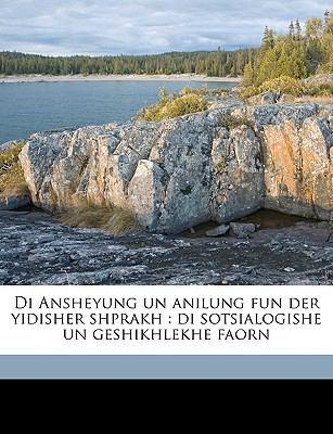 Di Ansheyung Un Anilung Fun Der Yidisher Shprakh: Di Sotsialogishe Un Geshikhlekhe Faorn 9781149340752