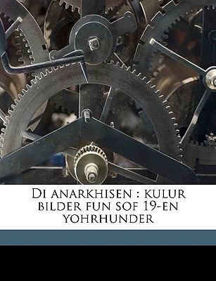 Di Anarkhisen: Kulur Bilder Fun Sof 19-En Yohrhunder 9781149340776