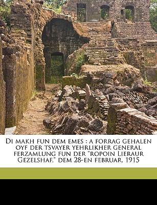Di Makh Fun Dem Emes: A Forrag Gehalen Oyf Der Tsvayer Yehrlikher General Ferzamlung Fun Der