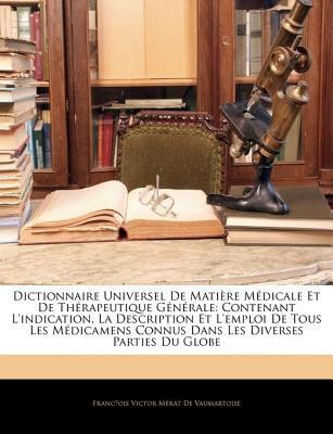 Dictionnaire Universel de Matire Medicale Et de Thrapeutique General E: Contenant L'Indication, La Description Et L'Emploi de Tous Les Mdicamens Connu 9781143251399