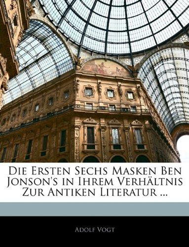 Die Ersten Sechs Masken Ben Jonson's in Ihrem Verhaltnis Zur Antiken Literatur ... 9781143876462