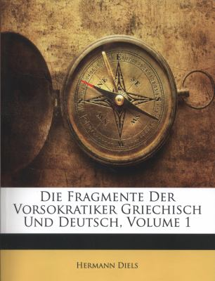 Die Fragmente Der Vorsokratiker Griechisch Und Deutsch, Volume 1 9781143499029