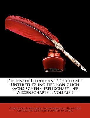 Die Jenaer Liederhandschrift: Mit Untersttzung Der Kniglich Schsischen Gesellschaft Der Wissenschaften, Volume 1 9781147722666