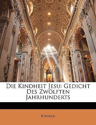 Die Kindheit Jesu: Gedicht Des Zwlften Jahrhunderts 9781144408501