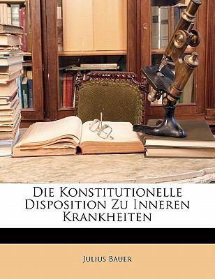Die Konstitutionelle Disposition Zu Inneren Krankheiten 9781145579552